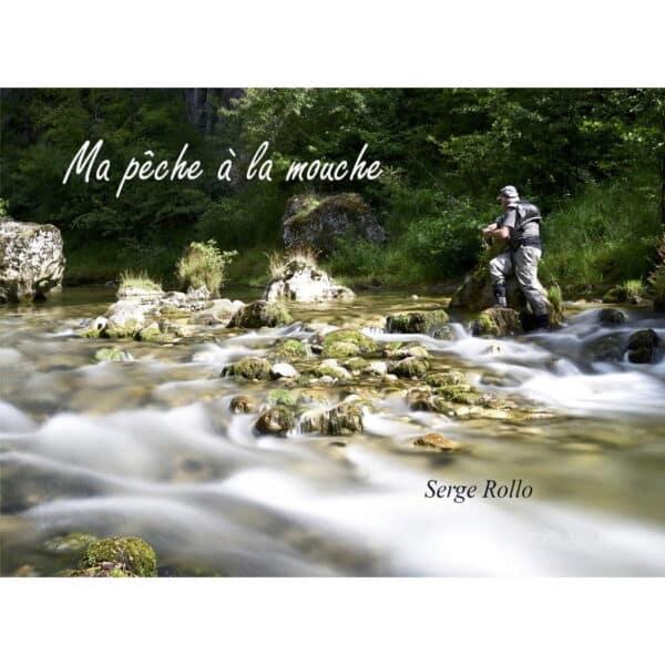 """Livre """"Ma pêche à la mouche"""" de Serge Rollo"""